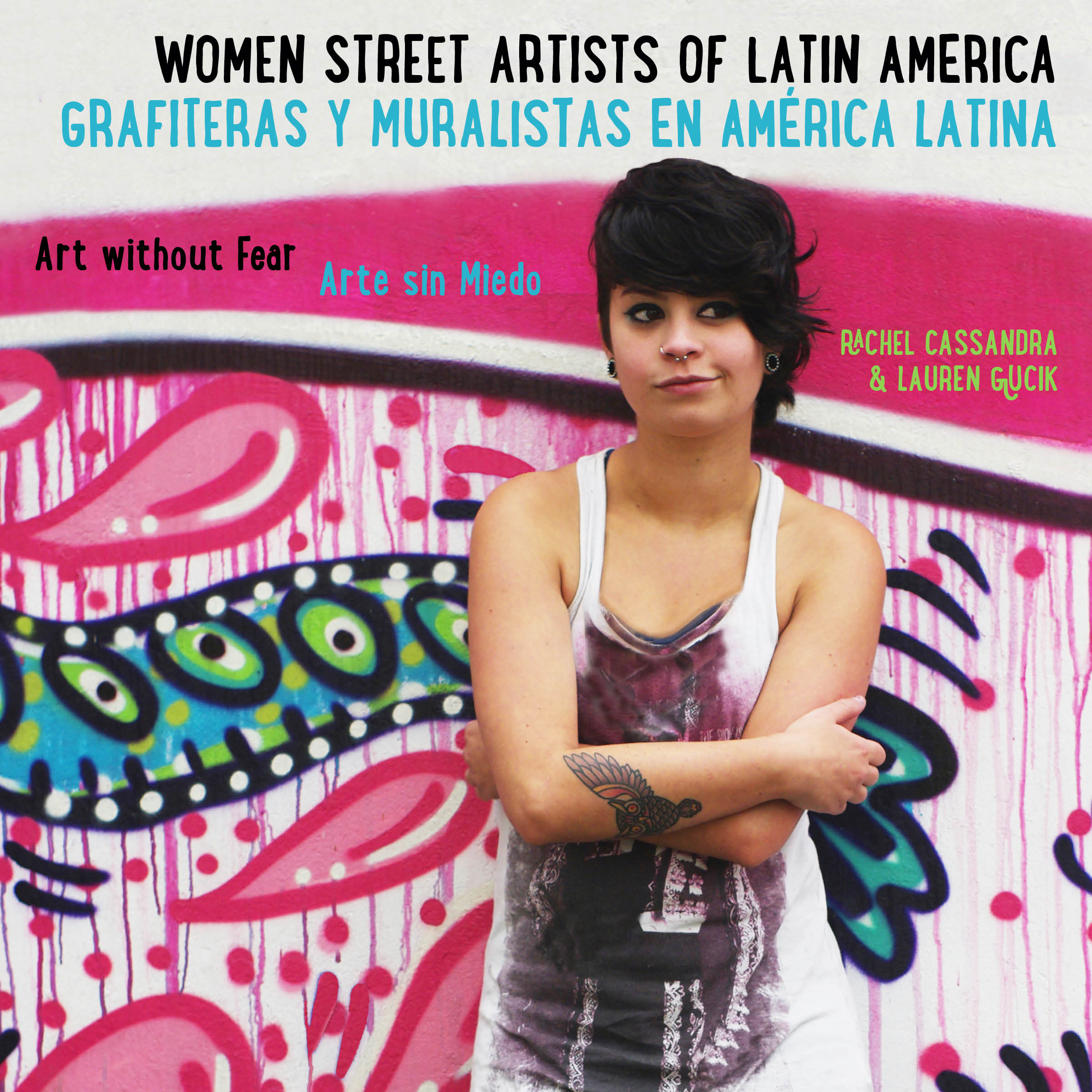 Book Cover of Women Street artists of Latin America by San Francisco based Rachael Cassandra and Lauren Gucik